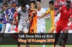 Nhà vô địch (17/07): V-League 2019, HAGL đá cho vui?