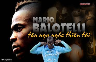 Mario Balotelli, tên ngốc thiên tài!