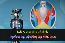 Dự đoán kết quả loạt trận vòng loại EURO 2020