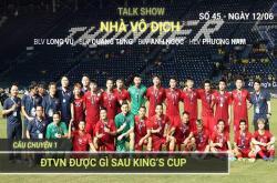 Nhà vô địch (12/06): Dư âm King's Cup 2019. V-League trở lại.