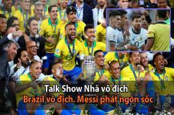 Nhà vô địch (09/07): Brazil vô địch Copa America. Messi phát ngôn sốc (Copa America 2019)