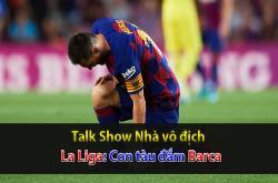 Vì sao Barca chìm sâu tại La Liga? (Nhà vô địch 25/09)