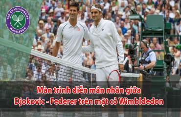 Djokovic - Federer, kỳ phùng địch thủ tại Wimbledon