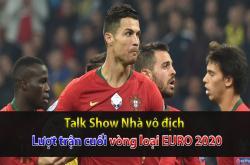 Lượt trận cuối vòng loại EURO 2020 (Nhà vô địch 13/11)