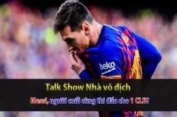 Messi, người cuối cùng thi đấu cho 1 CLB? (Nhà vô địch 08/04)