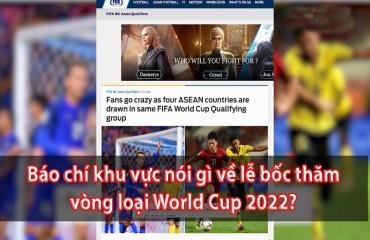 Báo chí khu vực nói gì về về lễ bốc thăm vòng loại World Cup?