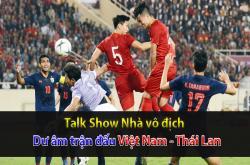 Dư âm trận đấu Việt Nam - Thái Lan (Nhà vô địch 20/11)