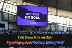 VAR lại gây tranh cãi tại Ngoại hạng Anh (Nhà vô địch 21/08)