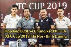 Họp báo chung kết AFC Cup 2019: Hà Nội - Bình Dương